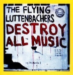 the flying luttenbachers - destroy all music - ugEXPLODE, bourgeois/elevated chimp