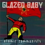 glazed baby - atomic communists - red decibel