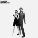 television personalities - ...and don't the kids just love it - rough trade