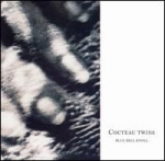 cocteau twins - blue bell knoll - 4ad, emi, capitol