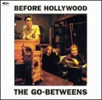the go-betweens - before hollywood - rough trade
