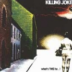 killing joke - what's THIS for...! - eg