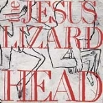 the jesus lizard - head - touch and go